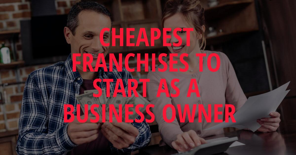 Cheapest Franchises to Start